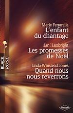 Téléchargez le livre :  L'enfant du chantage - Les promesses de Noël - Quand nous nous reverrons (Harlequin Black Rose)