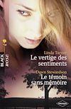 Télécharger le livre :  Le vertige des sentiments - Le témoin sans mémoire (Harlequin Black Rose)