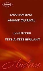 Téléchargez le livre :  Amant ou rival - Tête-à-tête brûlant (Harlequin Audace)