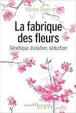 Téléchargez le livre :  La fabrique des fleurs