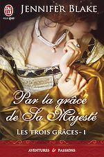 Téléchargez le livre :  Les Trois Grâces (Tome 1) - Par la grâce de sa majesté