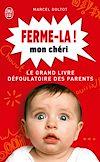 Télécharger le livre :  Ferme-la mon chéri ! Le grand livre défoulatoire des parents