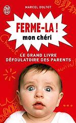 Téléchargez le livre :  Ferme-la mon chéri ! Le grand livre défoulatoire des parents