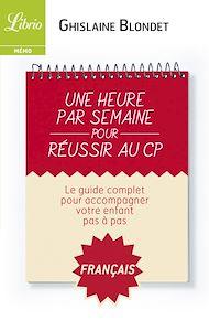 Téléchargez le livre :  Une heure par semaine pour réussir au CP : Français
