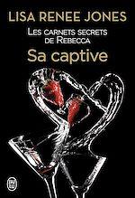 Téléchargez le livre :  Les carnets secrets de Rebecca (Tome 3) - Sa captive