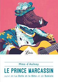 Téléchargez le livre :  Le Prince Marcassin. suivi de La belle et la bête et de Babiole