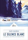 Télécharger le livre :  Le Silence blanc et autres nouvelles du Grand Nord
