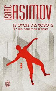 Téléchargez le livre :  Le cycle des robots (Tome 3) - Les cavernes d'acier