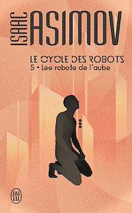 Téléchargez le livre :  Le cycle des robots (Tome 5) - Les robots de l'aube