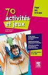 70 activités et jeux pour les 0-6 ans   Gassier, Jacqueline