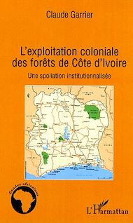 Téléchargez le livre :  L'exploitation coloniale des forêts en Côte d'Ivoire