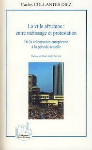 Téléchargez le livre :  La ville africaine : entre métissage et protestation
