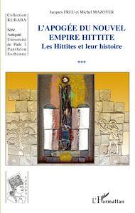Téléchargez le livre :  Apogée du Nouvel Empire Hittite