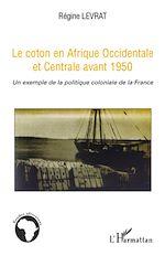 Téléchargez le livre :  Le coton en Afrique Occidentale et Centrale avant 1950