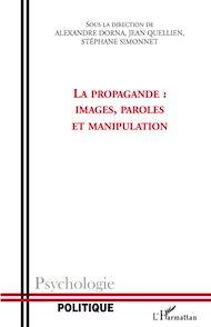 Téléchargez le livre :  La propagande : images, paroles et manipulation
