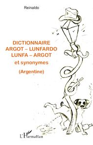 Téléchargez le livre :  Dictionnaire argot - lunfardo / lunfa - argot et synonymes (Argentine)