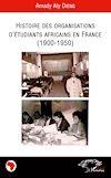 Télécharger le livre :  Histoire des organisations d'étudiants africains en France (1900-1950)