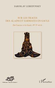 Téléchargez le livre :  Sur les traces des Alains et Sarmates en Gaule