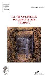 Téléchargez le livre :  La vie cultuelle du dieu hittite Télipinu
