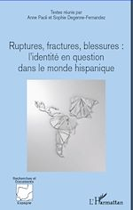 Download this eBook Ruptures, fractures, blessures : l'identité en question dans le monde hispanique