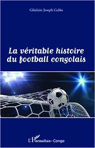 Téléchargez le livre :  La véritable histoire du football congolais