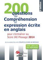 200 Questions de compréhension et expression écrite en anglais - Pour s'entraîner au Score IAE-Message 2014 - 3e édition |