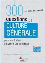Download this eBook 300 Questions de culture générale - Pour s'entraîner au Score IAE-Message 2015 - 5e édition