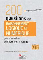 Download this eBook 200 Questions de raisonnement logique et numérique - Pour s'entraîner au Score IAE-Message 2015 - 5e édition