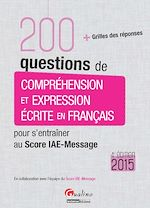 Download this eBook 200 Questions de compréhension et expression écrite en français - Pour s'entraîner au Score IAE-Message 2015 - 4e édition
