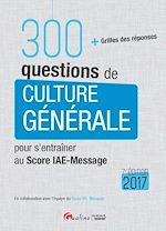 Download this eBook 300 questions de culture générale pour s'entraîner au Score IAE-Message 2017 - 7e édition