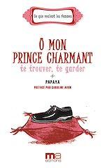 Téléchargez le livre :  Ô mon prince charmant, te trouver, te garder