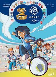 Téléchargez le livre :  Foot 2 Rue - Ligue 1 T02