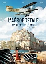 Télécharger cet ebook : L'Aeropostale Des pilotes de legende T03