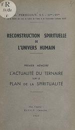 Download this eBook Reconstruction spirituelle de l'univers humain. Premier mémoire : l'actualité du ternaire sur le plan de la spiritualité