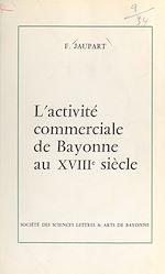 Download this eBook L'activité commerciale de Bayonne au XVIIIe siècle