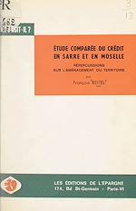 Download this eBook Étude comparée du système de crédit en Sarre et en Moselle et répercussions sur l'aménagement du territoire