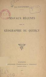Téléchargez le livre :  Travaux récents sur la géographie du Quercy