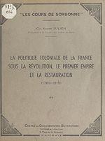 Download this eBook La politique coloniale de la France sous la Révolution, le Premier Empire et la Restauration (1789-1815)