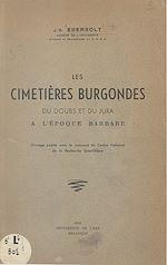 Download this eBook Les cimetières burgondes du Doubs et du Jura à l'époque barbare