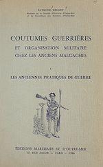 Download this eBook Coutumes guerrières et organisation militaire chez les anciens Malgaches (1) Les anciennes pratiques de guerre