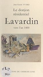 Download this eBook Le donjon résidentiel de Lavardin vers l'an 1400