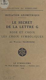 Download this eBook Initiation géométrique : le secret de la lettre G, rose et croix, les croix symboliques