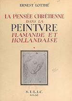 Download this eBook La pensée chrétienne dans la peinture flamande et hollandaise, de Van Eyck à Rembrandt, 1432-1669 (1)