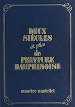 Download this eBook Deux siècles et plus de peinture dauphinoise