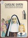 Télécharger le livre :  Caroline Baron, Mère François du Saint-Esprit et les sœurs franciscaines du Saint-Esprit (Montpellier)