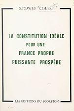 Download this eBook La constitution idéale pour une France propre, puissante, prospère