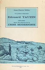 Download this eBook Un prêtre béarnais, Édouard Tauzin, dans les remous de la crise moderniste (1874-1925)
