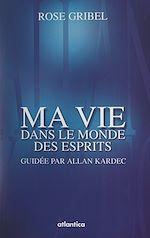 Téléchargez le livre :  Ma vie dans le monde des esprits guidée par Allan Kardec
