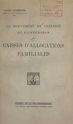 Download this eBook Le mouvement de création et d'extension des Caisses d'allocations familiales