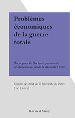 Téléchargez le livre :  Problèmes économiques de la guerre totale